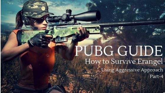 PUBG Mobile Guide:How to Survive Erangel(Aggressive Approach