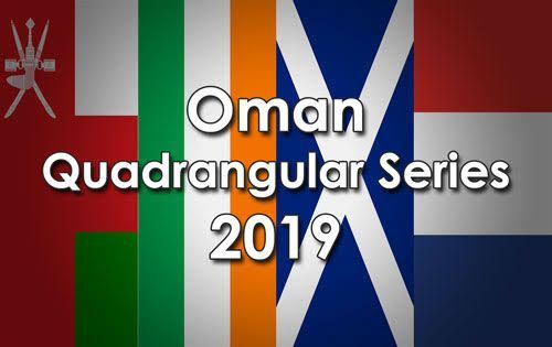 Oman to host Ireland, Scotland and the Netherlands for a T20I Quadrangular Series.