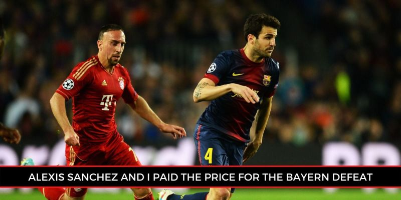 Cesc Fabregas claims that the Bayern Munich defeat ultimately resulted in his departure from the club